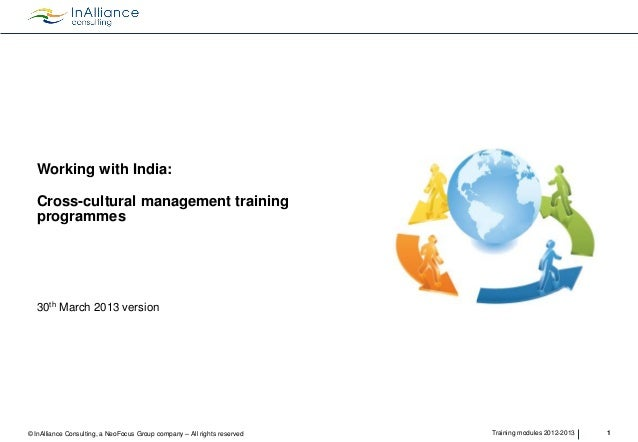 Working with India:  Cross-cultural management training programmes  30th March 2013 version  © InAlliance Consulting, a Ne...
