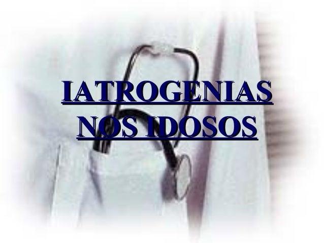 IATROGENIASIATROGENIAS NOS IDOSOSNOS IDOSOS