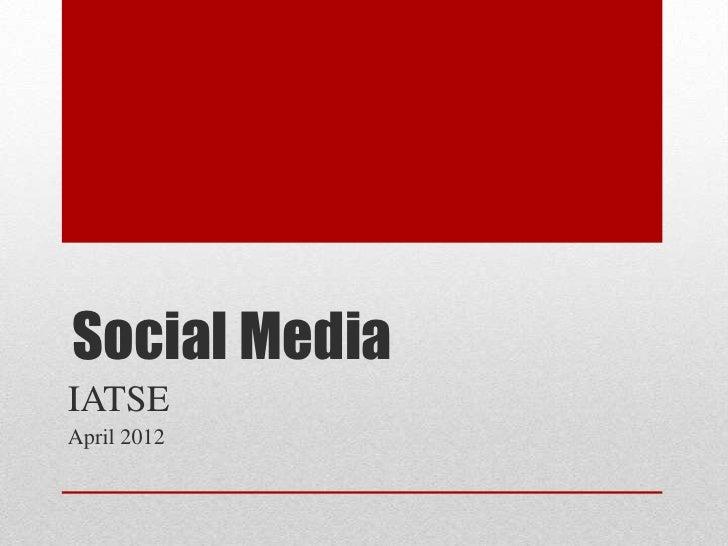 Social MediaIATSEApril 2012