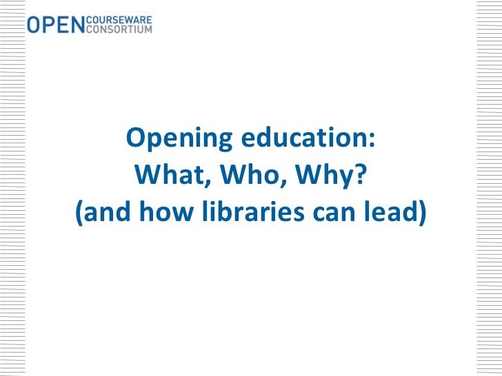 What, Who, Why of OCW (and how Libraries can lead) Slide 2