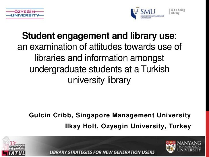 Student engagement and library use:an examination of attitudes towards use of    libraries and information amongst   under...