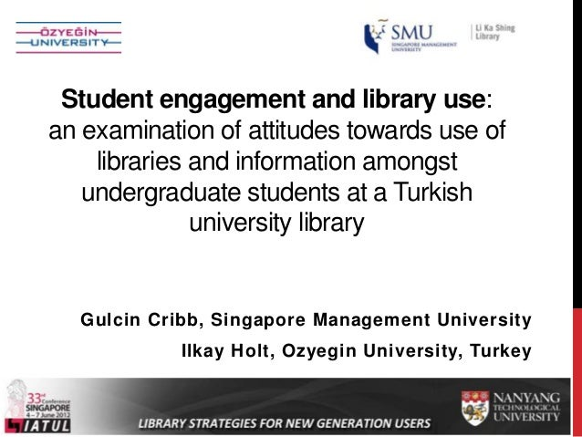 Student engagement and library use: an examination of attitudes towards use of libraries and information amongst undergrad...