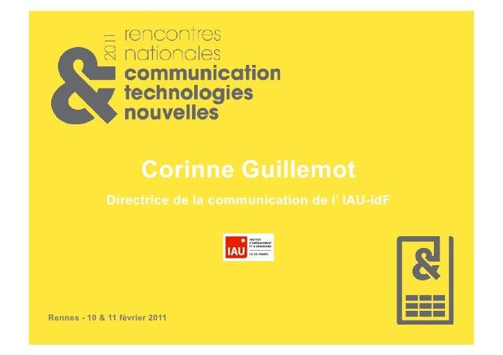 Corinne Guillemot              Directrice de la communication de l' IAU-îdFRennes - 10 & 11 février 2011