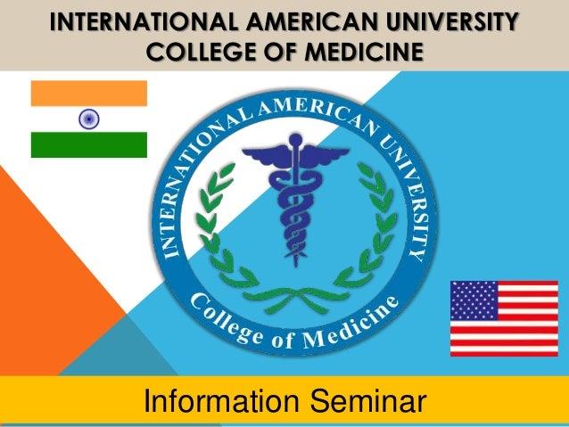 INTERNATIONAL AMERICAN UNIVERSITY COLLEGE OF MEDICINE Information Seminar