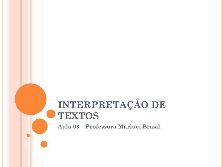 INTERPRETAÇÃO DE TEXTOS Aula 03 _ Professora Marluci Brasil