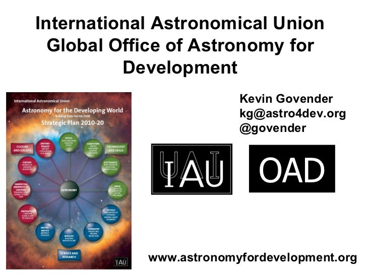 International Astronomical Union Global Office of Astronomy for Development Kevin Govender [email_address] @govender OAD w...