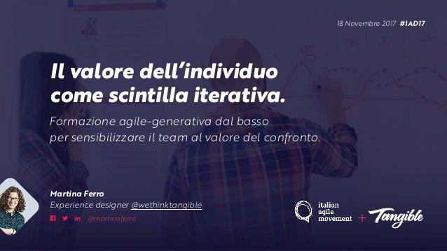 Il valore dell'individuo come scintilla iterativa. + Formazione agile-generativa dal basso per sensibilizzare il team al v...