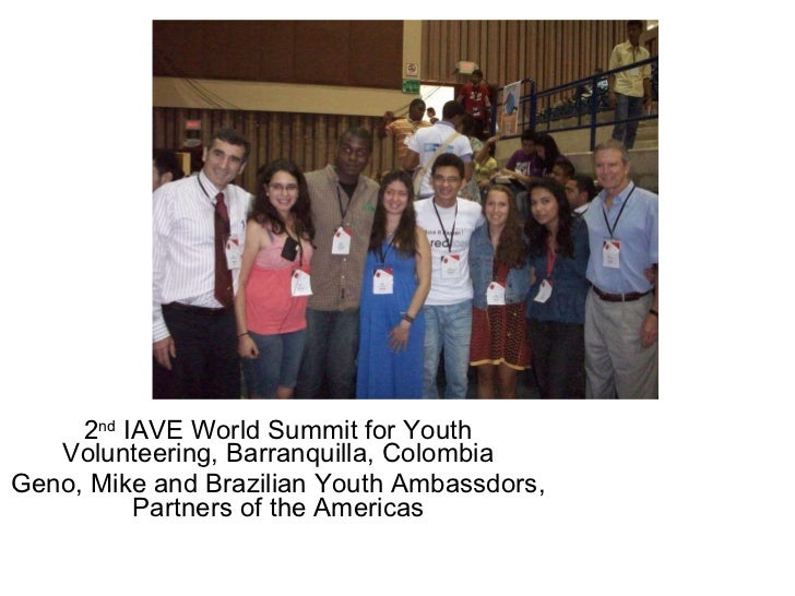 2 nd  IAVE World Summit for Youth Volunteering, Barranquilla, Colombia Geno, Mike and Brazilian Youth Ambassdors, Partners...