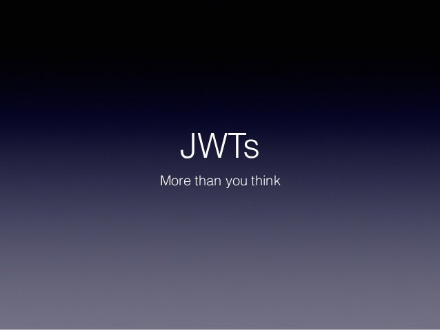 JWTs More than you think