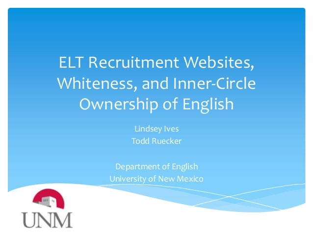 ELT Recruitment Websites, Whiteness, and Inner-Circle Ownership of English Lindsey Ives Todd Ruecker Department of English...