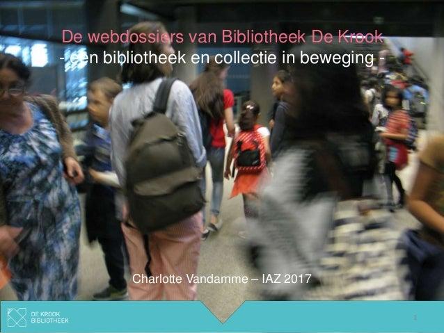 De webdossiers van Bibliotheek De Krook - een bibliotheek en collectie in beweging - Charlotte Vandamme – IAZ 2017 1