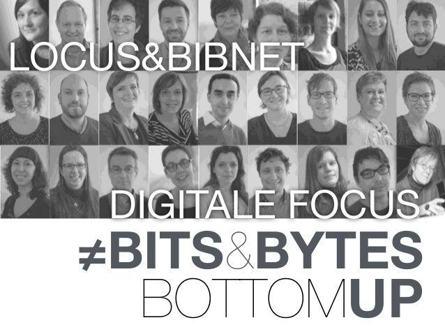 LOCUS&BIBNET ≠BITS&BYTES BOTTOMUP DIGITALE FOCUS