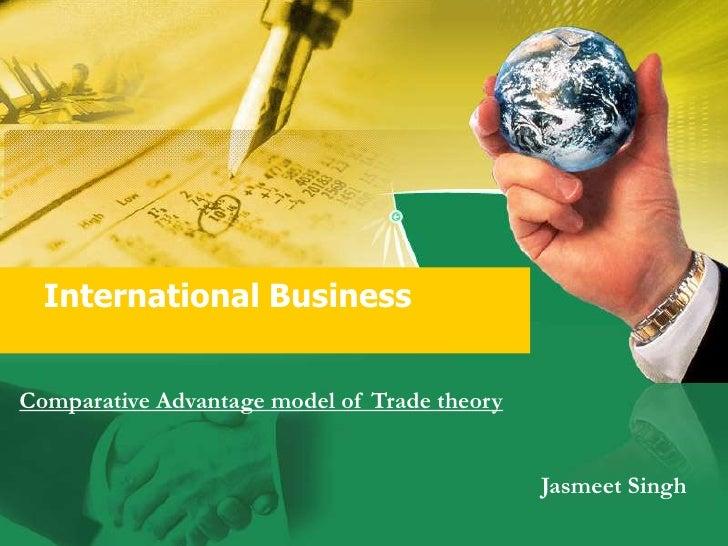 International Business   Comparative Advantage model of Trade theory                                                 Jasme...