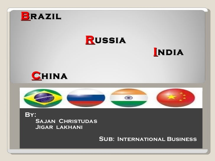 Economic  Factors  concerned to B razil     R ussia   I ndia   C hina By: Sajan  Christudas Jigar  lakhani Sub :  Internat...