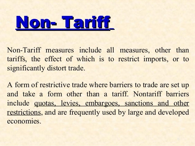 examples of non tariff barriers to trade The below said are the tariff and non tariff barriers in international trade in international business tariff barriers are related taxes imposed by governments to control import export of one or more products with particular country.