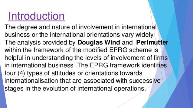 perlmutters eprg typology analysis This typology guides subsequent analysis towards the understanding of export market withdrawal as a manifestation of strategic flexibility (q2) parallel to this analysis, the applied methodology results in the characterisation and understanding of real option heuristics through which these manifestations of strategic flexibility emerge ( q1 .