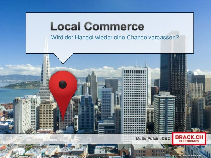 Local Commerce<br />Wird der Handel wieder eine Chance verpassen?<br />Malte Polzin, CEO<br />http://photoeverywhere.co.uk...