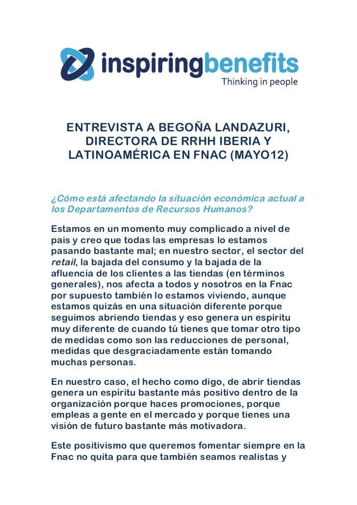 ENTREVISTA A BEGOÑA LANDAZURI,     DIRECTORA DE RRHH IBERIA Y   LATINOAMÉRICA EN FNAC (MAYO12)¿Cómo está afectando la situ...
