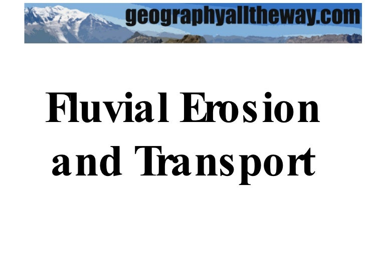 Fluvial Erosion and Transport