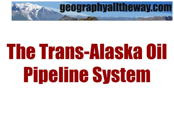 The Trans-Alaska Oil Pipeline System