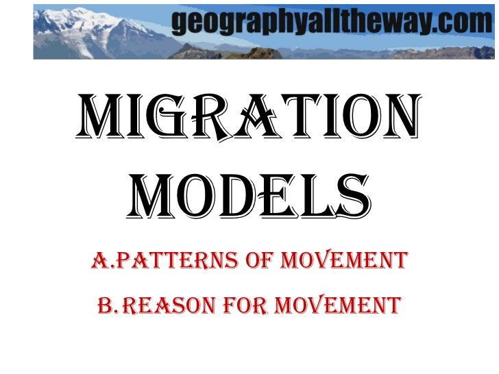 Migration Models <ul><li>Patterns of Movement </li></ul><ul><li>Reason for Movement </li></ul>