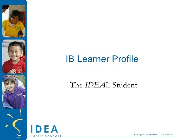 IB Learner Profile The  IDEA L Student