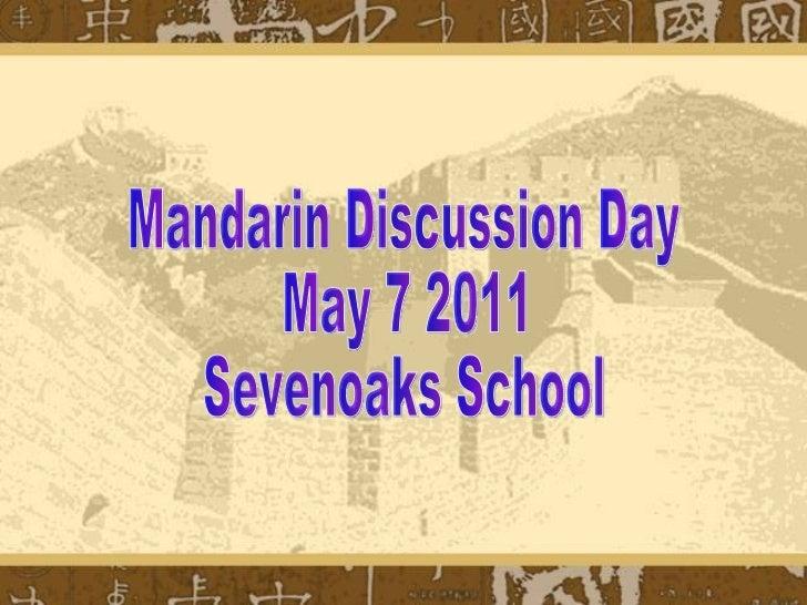 Mandarin Discussion Day May 7 2011 Sevenoaks School