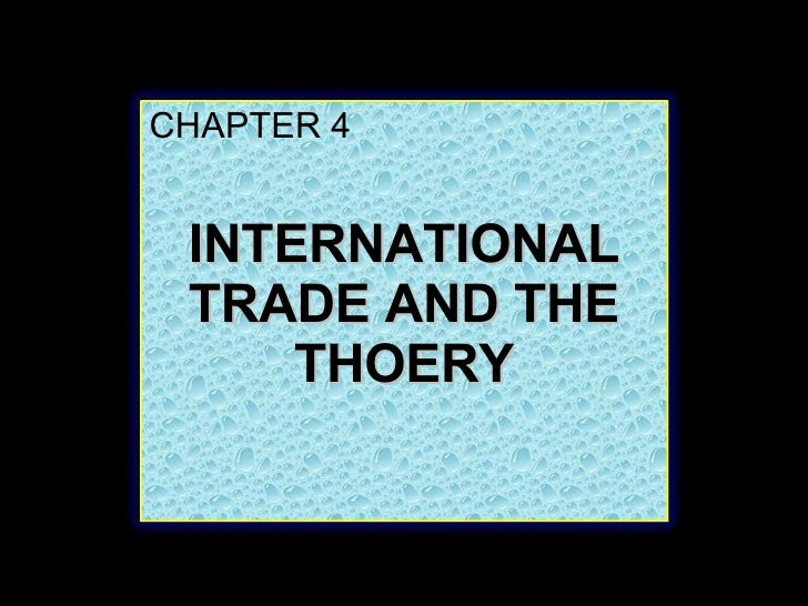 CHAPTER 4 INTERNATIONAL TRADE AND THE THOERY