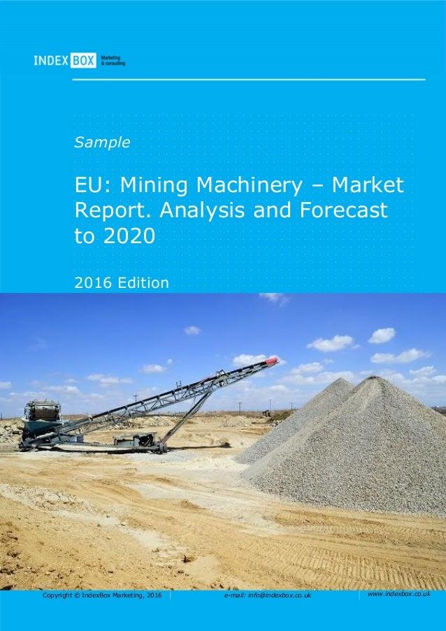Copyright © IndexBox Marketing, 2016 e-mail: info@indexbox.co.uk www.indexbox.co.uk Sample EU: Mining Machinery – Market R...