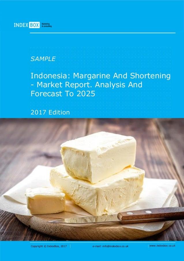 Copyright © IndexBox, 2017 e-mail: info@indexbox.co.uk www.indexbox.co.uk SAMPLE Indonesia: Margarine And Shortening - Mar...
