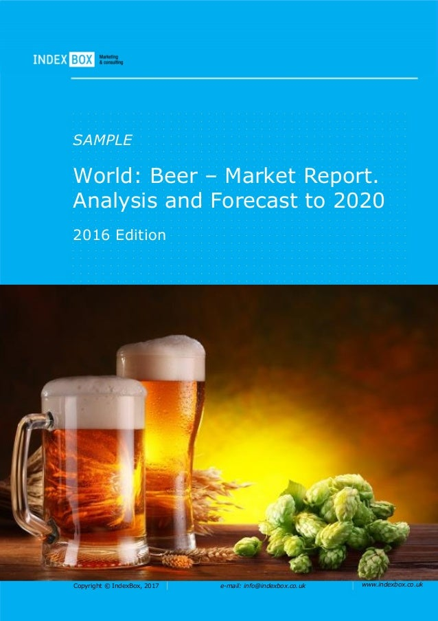 Copyright © IndexBox, 2017 e-mail: info@indexbox.co.uk www.indexbox.co.uk SAMPLE World: Beer – Market Report. Analysis and...