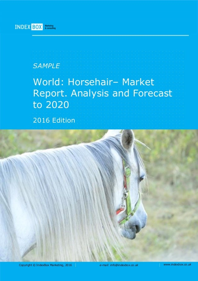 Copyright © IndexBox Marketing, 2016 e-mail: info@indexbox.co.uk www.indexbox.co.uk SAMPLE World: Horsehair– Market Report...
