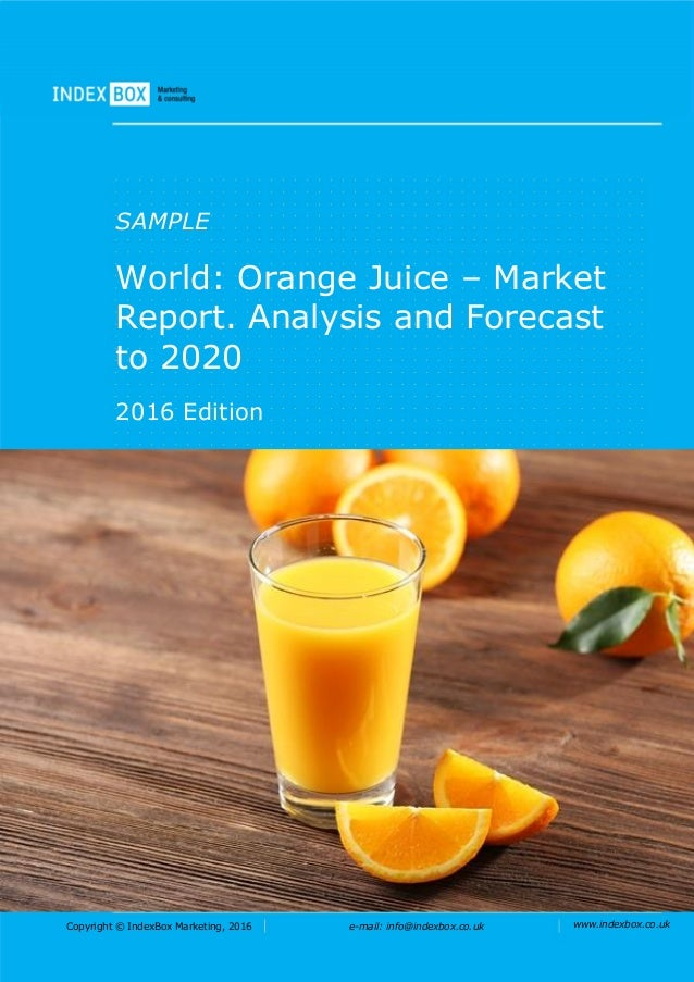 Copyright © IndexBox Marketing, 2016 e-mail: info@indexbox.co.uk www.indexbox.co.uk SAMPLE World: Orange Juice – Market Re...