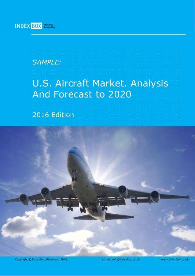 Copyright © IndexBox Marketing, 2016 e-mail: info@indexbox.co.uk www.indexbox.co.uk SAMPLE: U.S. Aircraft Market. Analysis...