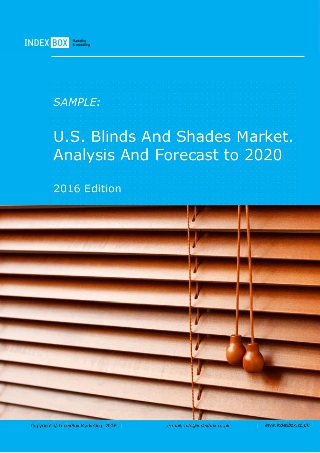 Copyright © IndexBox Marketing, 2016 e-mail: info@indexbox.co.uk www.indexbox.co.uk SAMPLE: U.S. Blinds And Shades Market....