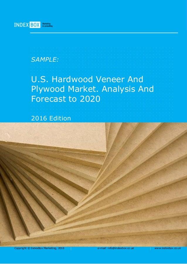 Copyright © IndexBox Marketing, 2016 e-mail: info@indexbox.co.uk www.indexbox.co.uk SAMPLE: U.S. Hardwood Veneer And Plywo...