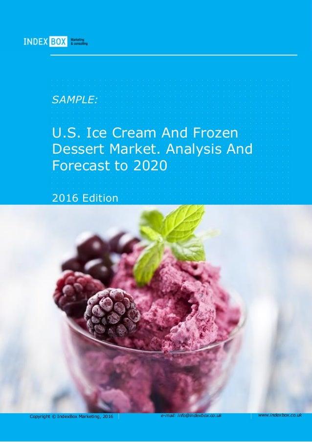 Copyright © IndexBox Marketing, 2016 e-mail: info@indexbox.co.uk www.indexbox.co.uk SAMPLE: U.S. Ice Cream And Frozen Dess...