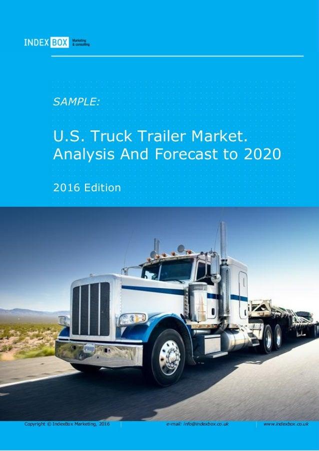 Copyright © IndexBox Marketing, 2016 e-mail: info@indexbox.co.uk www.indexbox.co.uk SAMPLE: U.S. Truck Trailer Market. Ana...
