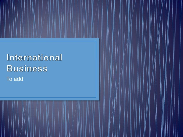 International Business<br />To add<br />