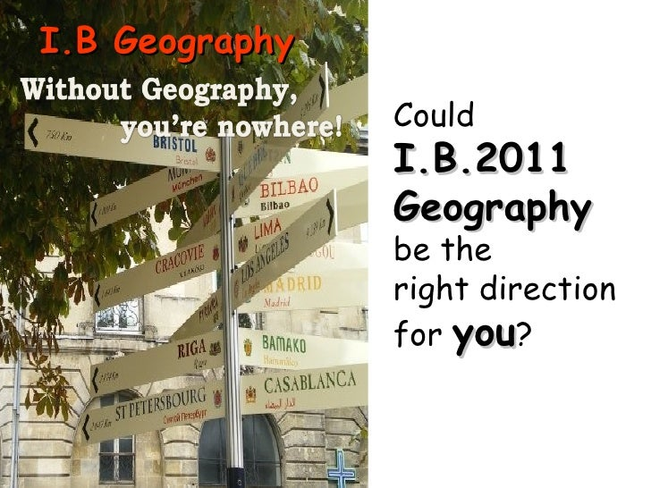 Could  I.B.2011 Geography   be the  right direction  for  you ? I.B Geography