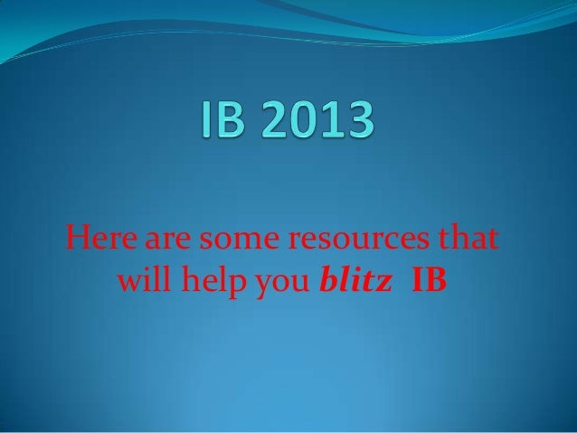 Here are some resources that   will help you blitz IB
