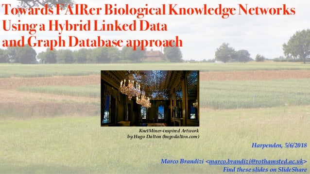 Towards FAIRer Biological Knowledge Networks  Using a Hybrid Linked Data  and Graph Database approach Harpenden, 5/6/201...
