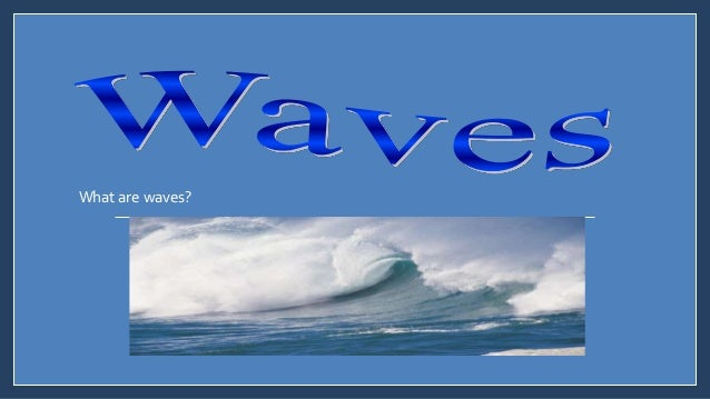Wave Is A Disturbance That Travels From Place To Place