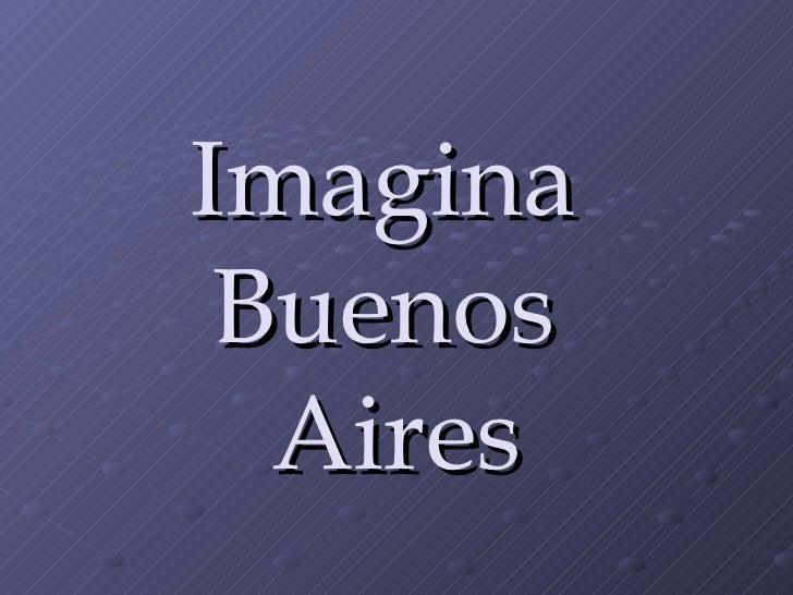 Imagina  Buenos  Aires