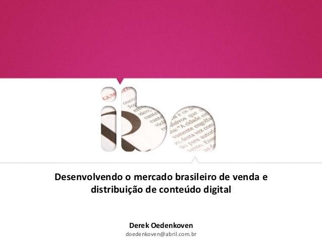 Desenvolvendo o mercado brasileiro de venda e       distribuição de conteúdo digital               Derek Oedenkoven       ...