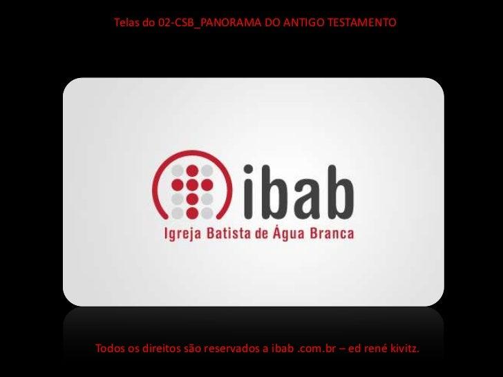 Telas do 02-CSB_PANORAMA DO ANTIGO TESTAMENTOTodos os direitos são reservados a ibab .com.br – ed rené kivitz.