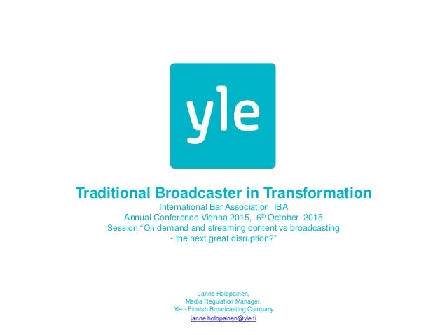 Traditional Broadcaster in Transformation International Bar Association IBA Annual Conference Vienna 2015, 6th October 201...