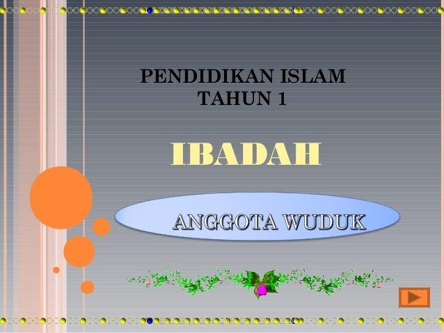 PENDIDIKAN ISLAM    TAHUN 1  IBADAH
