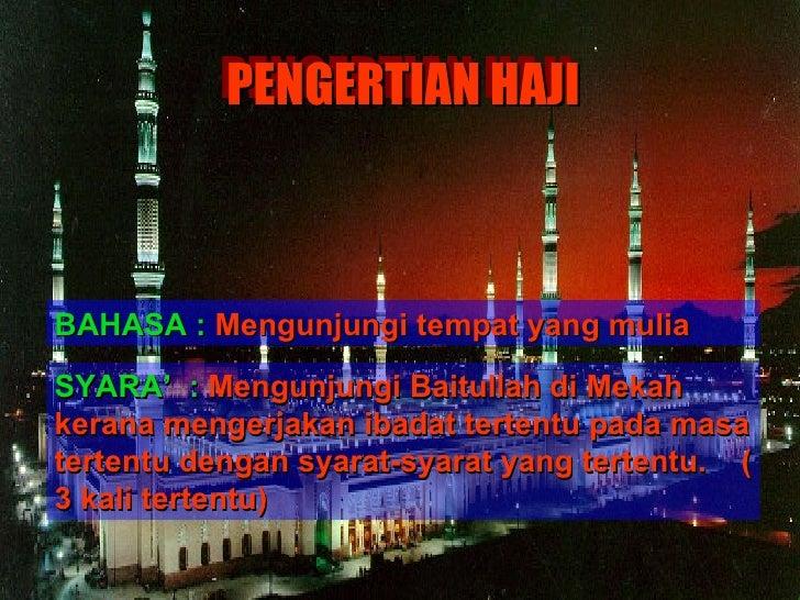 PENGERTIAN HAJI BAHASA :   Mengunjungi tempat yang mulia SYARA'  :   Mengunjungi Baitullah di Mekah kerana mengerjakan iba...