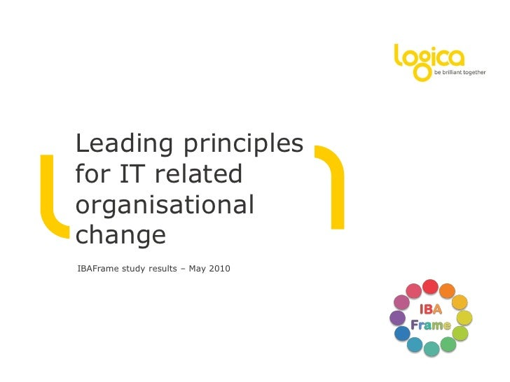 Leading principlesfor IT relatedorganisationalchangeIBAFrame study results – May 2010